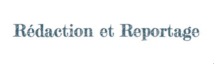 Rédaction et reportage